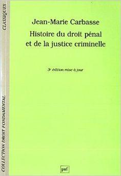 Histoire du droit pénal et de la justice criminelle / Jean-Marie Carbasse.    Edición 3e éd. mise à jour.    Presses Universitaires de France, 2014