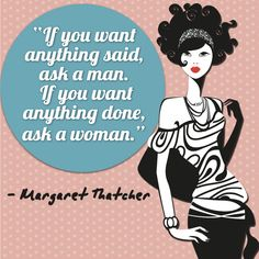 """If you want anything said, ask a man; if you want anything done, ask a woman"" - Margaret Thatcher  #quotes #inspiration #womensmonth"