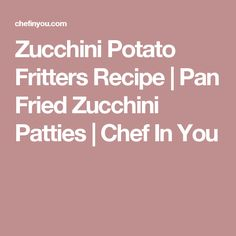 Zucchini Potato Fritters Recipe | Pan Fried Zucchini Patties | Chef In You