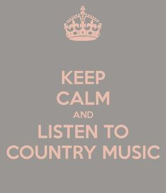 listen to country music...