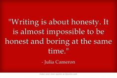 """""""Writing is about honesty. It is almost impossible to be honest and boring at the same time."""" -Julia Cameron #quote #honesty #write"""