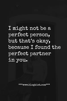 I might not be a perfect person, but that's okay, because I found the perfect partner in you. #love #quotes #lovequotes #relationships #lovelyquotes #bestlovequotes #toplovequotes #blogkiatlovequotes Bae Quotes, Crush Quotes, Heart Quotes, Partner Quotes, Relationship Quotes, Relationships, Top Love Quotes, Prince Quotes, Romance Quotes