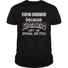 Staffing Coordinator Because Superhero Is Not An Actual Job Title T-Shirt, Hoodie Staffing Coordinator