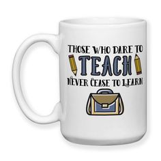 Those Who Dare Teach Never Cease To Learn - School Gift - Professor Teacher Educator - Decorative 15oz Coffee Mug