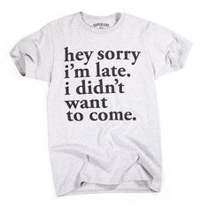 Superluxe Mens Hey Sorry Im Late. I Didnt Want To Come T-Shirt ($20) ❤ liked on Polyvore featuring men's fashion, men's clothing, men's shirts, men's t-shirts and mens t shirts