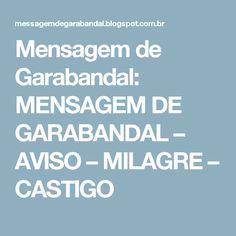 Mensagem de Garabandal: MENSAGEM DE GARABANDAL – AVISO – MILAGRE – CASTIGO