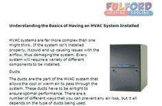 http://www.fulfordhvac.com/understanding-basics-hvac-system-installed/ - HVAC systems are far more complex than one might think. If the system isn't installed properly, it could end up causing issues with the airflow, thus damaging the system.