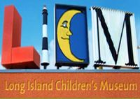 Long Island Children's Museum 11 Davis Avenue Garden City, NY 11530 Admission: up to 4 family members, including at least 1 adult and 1 child.