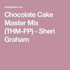 Chocolate Cake Master Mix (THM-FP) - Sheri Graham