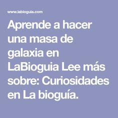 Aprende a hacer una masa de galaxia en LaBioguia Lee más sobre: Curiosidades en La bioguía.