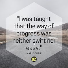 Sometimes, the way to progress can be hard – scientist Marie Curie new it all.