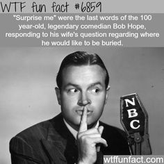The last words of comedian Bob Hope - WTF fun fact