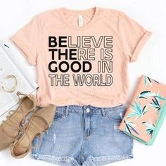 Believe there is Good in the World/ Be the Good/ Be the Good Shirt/ Positive Shirt/ Inspirational Shirt/ Believe Shirt Cute Tshirts, Mom Shirts, School T Shirts, Sassy Shirts, Geek Shirts, Funny Shirts, Cute Shirt Designs, Vinyl Shirts, Custom T Shirts