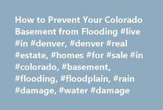 How to Prevent Your Colorado Basement from Flooding #live #in #denver, #denver #real #estate, #homes #for #sale #in #colorado, #basement, #flooding, #floodplain, #rain #damage, #water #damage http://missouri.nef2.com/how-to-prevent-your-colorado-basement-from-flooding-live-in-denver-denver-real-estate-homes-for-sale-in-colorado-basement-flooding-floodplain-rain-damage-water-damage/  # How to Prevent Your Colorado Basement from Flooding With all of the rain that the Denver Metro has…