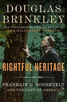 """""""Rightful Heritage: Franklin D. Roosevelt & The Land Of America"""" by Douglas Brinkley ... The New York Times best-selling author of The Wilderness Warrior examines the environmental legacy of FDR and the New Deal, evaluating the creation of the Civilian Conservation Corps and the dozens of State Park systems that were protected by his decisions.  Find this book here @ your Library http://hpl.iii.com/record=b1256884~S1"""