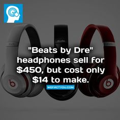 """""""Beats by Dre"""" headphones sell for $450, but cost only $14 to make. Fact."""