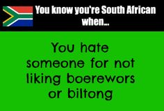 You know when you're South African when. You hate someone for not liking boerewors or biltong! Enjoy the Shit South Africans Say!