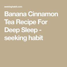 Banana Cinnamon Tea Recipe For Deep Sleep - seeking habit