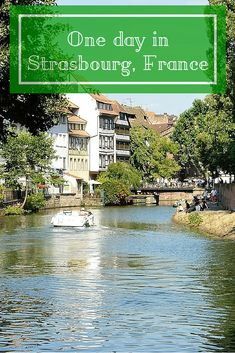 What to see during one day in Strasbourg in Alsace, France? Find out how to use your day in Strasbourg best!