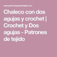 Chaleco con dos agujas y crochet | Crochet y Dos agujas - Patrones de tejido