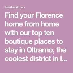Find your Florence home from home with our top ten boutique places to stay in Oltrarno, the coolest district in Italy's Renaissance city.