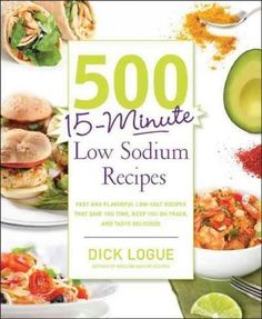 500 15-Minute Low Sodium Recipes: Fast and Flavorful Low-Salt Recipes No Sodium Foods, Low Sodium Diet, Low Sodium Recipes, Low Carb, Low Sodium Meals, Low Salt Meals, Low Salt Snacks, Sodium Intake, Low Cholesterol