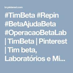 #TimBeta #Repin #BetaAjudaBeta #OperacaoBetaLab | TimBeta | Pinterest | Tim beta, Laboratórios e Missão