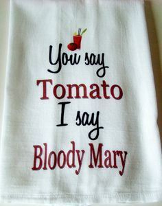 Funny Bloody Mary tea towel - You say Tomato I say Bloody Mary kitchen towel -Flour sack dish towel- super cute - Sweet Bohemian Life