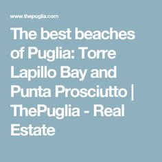 The best beaches of Puglia: Torre Lapillo Bay and Punta Prosciutto   ThePuglia - Real Estate