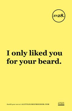 This is *so* not how I feel about my husband. I'd love him no matter what happened to his appearance. But, damn, his epic beard is hot!