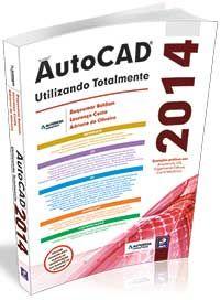 AutoCAD 2014 - Utilizando Totalmente Autor(es):Roquemar Baldam, Lourenço Costa e Adriano de Oliveira EDITORA ÉRICA LTDA - R$ 218,50