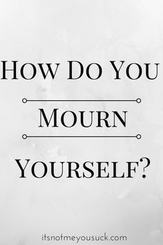 How Do You Mourn Yourself (scheduled via http://www.tailwindapp.com?utm_source=pinterest&utm_medium=twpin&utm_content=post363943&utm_campaign=scheduler_attribution)