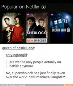 Pretty much Sherlock, Supernatural, and Doctor Who are the three top gods of Tumblr. lol  No doubt.<<< SUPERWHOLOCK SHALL RULE