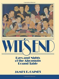 Wit's End: Days and Nights of the Algonquin Round Table: James R. Algonquin Round Table, Creative Circle, Info Board, Story Writer, American Poets, Film Music Books, Nonfiction Books, Reading Lists, The Book