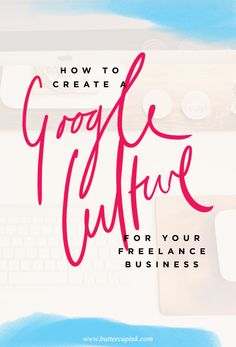 How to create a Google culture for your freelance business || Buttercup Ink