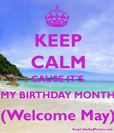 Welcome May, Poster Generator, Its My Birthday Month, New Month, May I, Keep Calm, Poems, Birthdays, Blog