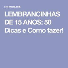 LEMBRANCINHAS DE 15 ANOS: 50 Dicas e Como fazer!