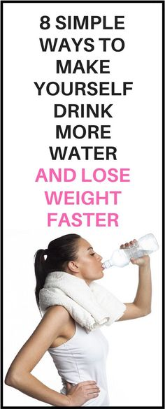 8 ways to make yourself drink more water.