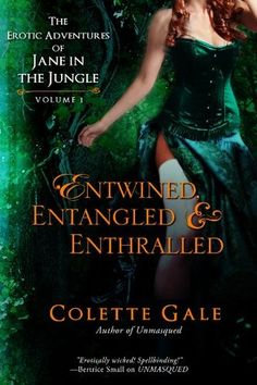 Entwined, Entangled & Enthralled: The Erotic Adventures of Jane in the Jungle (Volume 1 ~ #1-3) ~ Colette Gale
