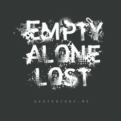 Empty… alone… lost…