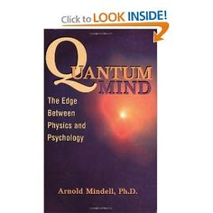 Quantum Mind: The Edge Between Physics and Psychology: Arnold Mindell PhD: 9781887078641: Amazon.com: Books