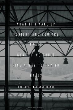 What if there was still a reason not to go? What if there was still a little bit of hope? One Love // Marianas Trench.