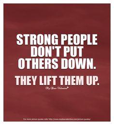"""""""Strong people don't put others down, they lift them up."""" Uma lição de vida para muitas pessoas que mais nada fazem a não ser criticar os outros para se sentirem superiores.   Não se deixem ir abaixo, façam frente a quem vos insulta, não com a vossa força, mas com o vosso carácter! ;)  #ideartdesign #quotes #quoteoftheday"""