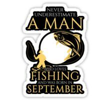 'Never underestimate a man who loves fishing and was born in September' Mug by Kleynard Agustin Never Underestimate, It Works, Fishing, September, Mugs, Love, Prints, Amor, Tumblers
