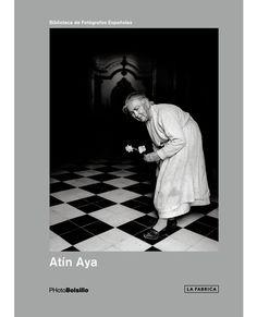 Aya, A.  Atín Aya / prólogo de María Aya [El cazador de imágenes]. -- Madrid : La Fábrica, 2013. ISBN 978-84-15691-05-1 http://absysnet.bbtk.ull.es/cgi-bin/abnetopac01?TITN=486986