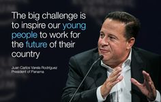The big challenge is to inspire our young people to work for the future of their country. - Juan Carlos Varela Rodríguez
