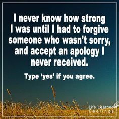 Friendship Qouted, I never know how strong i was until i had to forgive someone who was sorry and