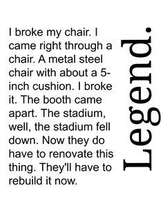 I broke my chair... - Larry Munson