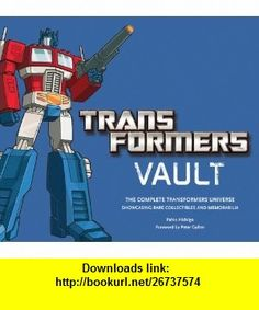 Transformers Vault The Complete Transformers Universe - Showcasing Rare Collectibles and Memorabilia (9780810998681) Pablo Hidalgo, Peter Cullen , ISBN-10: 0810998688  , ISBN-13: 978-0810998681 ,  , tutorials , pdf , ebook , torrent , downloads , rapidshare , filesonic , hotfile , megaupload , fileserve