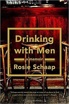 Drinking with Men: A Memoir: Rosie Schaap: 9781594632310: Amazon.com: Books